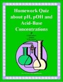 Homework Quiz or Worksheet on pH, pOH, [H+], [OH-] Acid-Base Conversion Problems