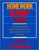 Homework Without Tears: A Parent's Guide For Motivating Ch