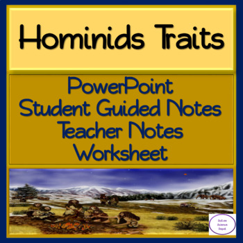 Hominid Traits: PowerPoint, illustrated Student Guided Notes, Worksheet