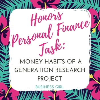 Honors Personal Finance Task: Money Habits of a Generation Research Project