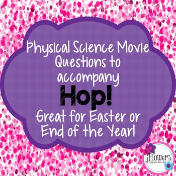Physical Science Movie Questions to accompany Hop! Great f