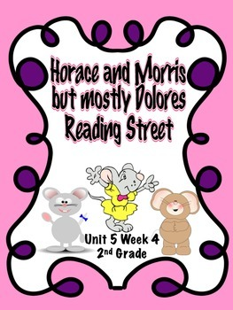 Horace and Morris but mostly Dolores -Reading Street(2013) Unit 5 Week 4