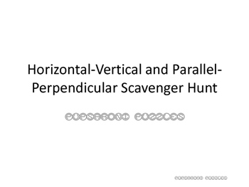 Horizontal-Vertical and Parallel-Perpendicular Linear Scavenger Hunt - PP