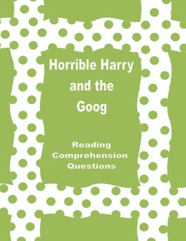 Horrible Harry and the Goog Reading Comprehension Questions