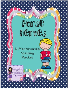 Horse Heroes Differentiated Spelling (Scott Foresman Reading Street)