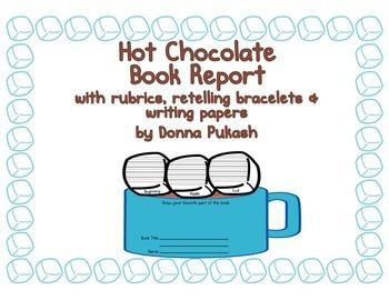 Hot Chocolate Book Report-rubrics, retelling bracelets, wr