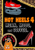 Hot Heels 4 Mean, mode and coffee