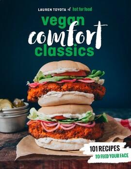 Hot for Food Vegan Comfort Classics 101 Recipes to Feed