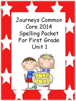 Journeys 2014 First Grade Spelling Packet Unit 1