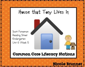 House That Tony Lives in  Reading Street Unit 6 Week 5 CC Literacy Stations