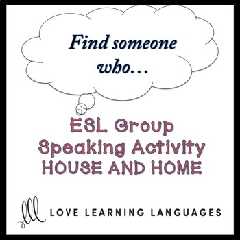 House and Home: ESL - ELL Group Speaking Activity:  Find someone who…