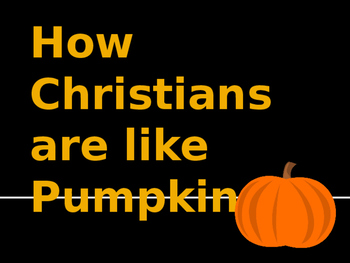 How Christians are like Pumpkins Powerpoint