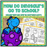 How Do Dinosaurs Go To School? Kindergarten Differentiated Spiral Morning Work