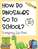 How Do Dinosaurs Go to School? - Emergency Sub Plans (Print and Go)