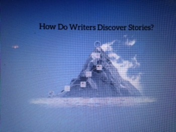 How Do Writers Discover Stories?