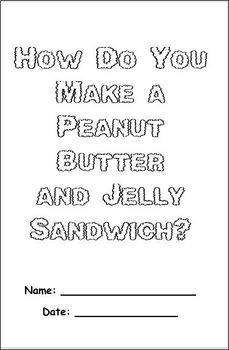 How Do You Make a Peanut Butter and Jelly Sandwich? (Primary)