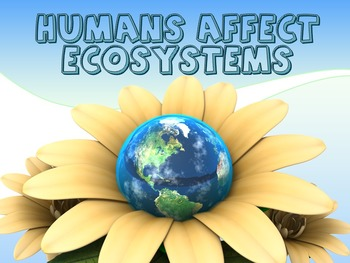 How Humans Affect Ecosystems (Powerpoint & Activities x 2)