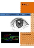 How I See Me - An Inquiry Unit: Exploring Personal Identity (Part 2)