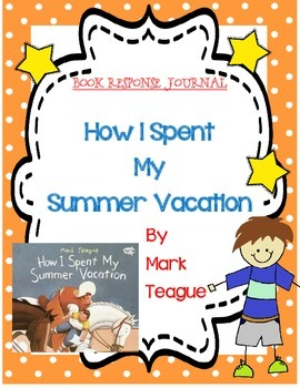 How I Spent My Summer Vacation by Mark Teague -A Complete Book Response Journal