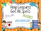 How Leopard Got His Spots {spelling, grammar, and phonics