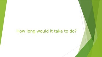 How Long Would It Take (Powerpoint)