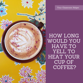 How Long Would You Have to Yell to Heat Your Cup of Coffee? - Thermal Energy