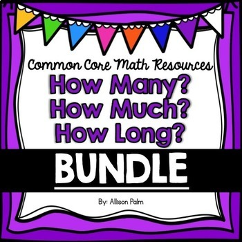 How Many? How Much? How Long? - Unit 7 Bundle {Common Core Math Resources}