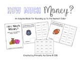 How Much Money?  (An Adapted Book for Rounding to the Nearest Dollar)