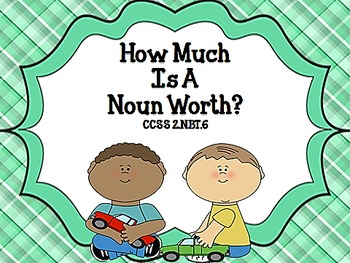 How Much is A Noun Worth?  CCSS 2.NBT.6