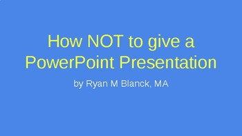 How NOT to Give a PowerPoint Presentation