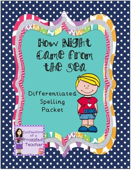 How Night Came from the Sea Spelling (Scott Foresman Reading Street)