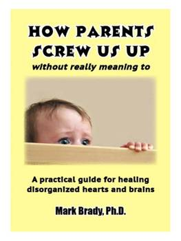 How Parents Screw Us Up (without really meaning to)