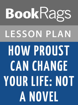 How Proust Can Change Your Life: Not a Novel Lesson Plans