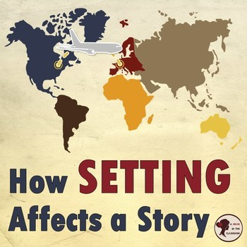 How Setting Affects a Story: For Use with Any Work of Fiction