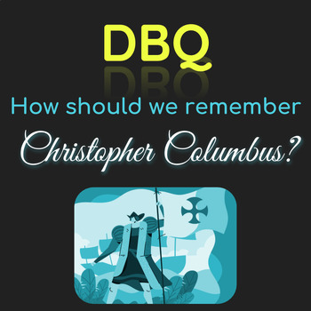 How Should We Remember Christopher Columbus? Mini-DBQ
