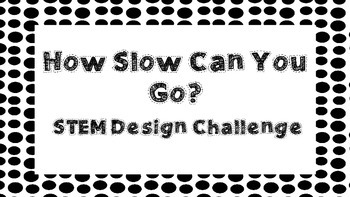How Slow Can You Go STEM Design Challenge