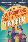How To Be An Outstanding Physical Education Teacher (1st E