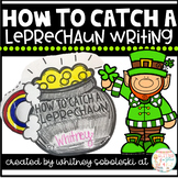 How To Catch a Leprechaun Writing- Includes Two Different Book Options!