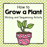 How To Grow a Plant Writing and Sequencing Activity