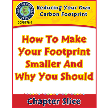 Reducing Your Own Carbon Footprint: How to Make Your Footprint Smaller Gr. 5-8
