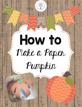 How To Make a Paper Pumpkin: Fall Expository Writing & Craftivity