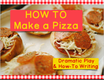 How To Make a Pizza: Dramatic Play and How-To Writing