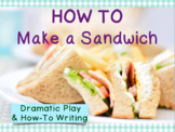 How To Make a Sandwich: Dramatic Play and How-To Writing