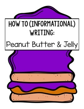 How To: Peanut Butter & Jelly (Informative Writing)