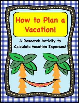 How To Plan A Vacation, A Research Activity to Calculate Vacation Expenses