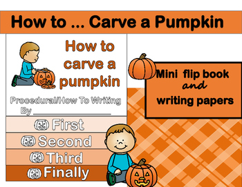 How To (Procedural) Writing - Carve a Pumpkin Flip Flap Book and Writing Papers
