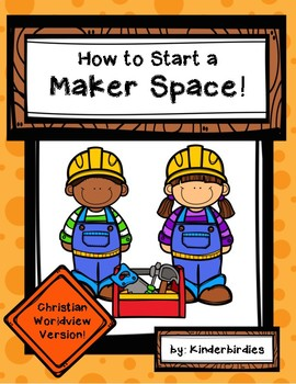 How To Start A Maker Space - Christian Worldview Version