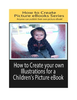 How To Successfully Create Your First Children's Picture eBook & Others!
