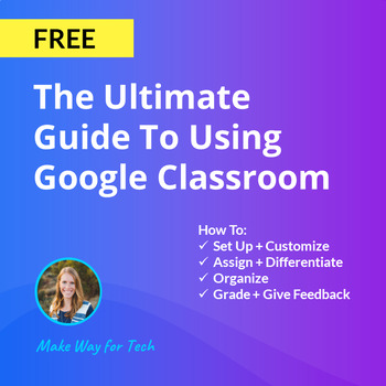 How To Use Google Classroom Complete FREE Guide | Distance Learning