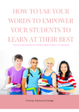 How To Use Your Words To Empower Your Students To Learn At